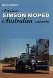 Auf einem Simson-Moped Australien umrundet. Eine Abenteuer-Reise-Erzählung