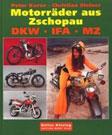 Motorräder aus Zschopau. DKW, IFA, MZ